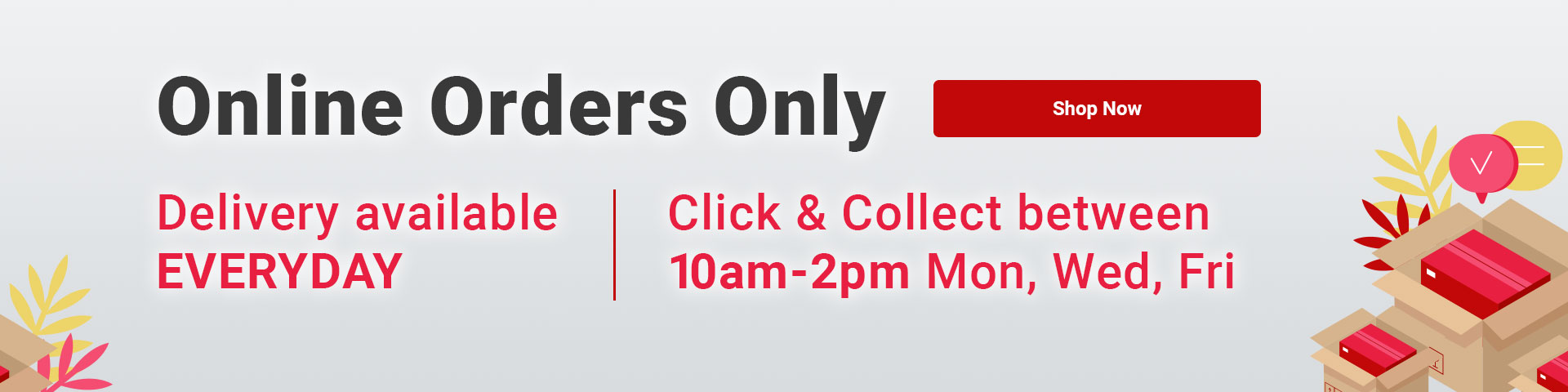 Online orders only. Click & Collect Available between 10am-2pm Monday, Wednesday, Friday. Shop Now